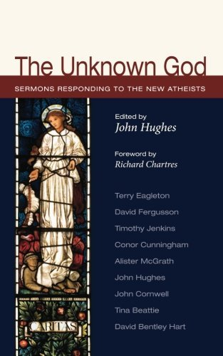 The Unknown God: Sermons Responding to the New Atheists pdf