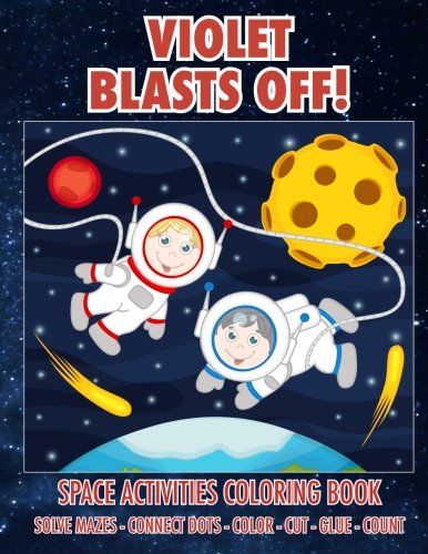 Violet Blasts Off! Space Activities Coloring Book: Solve Mazes - Connect Dots - Color - Cut - Glue - Count (Personalized Books for Children) ()