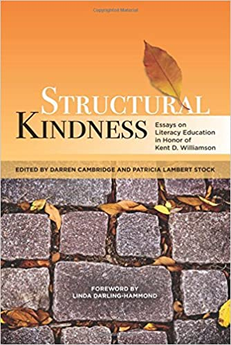Structural Kindness Essays On Literacy Education In Honor Of Kent D  Structural Kindness Essays On Literacy Education In Honor Of Kent D  Williamson