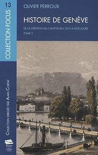 Histoire de Genève : de la création du canton en 1814 à nos jours : tome 3, Perroux, Olivier