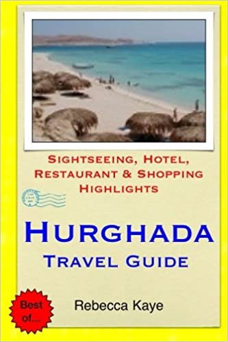Hurghada Travel Guide Sightseeing Hotel Restaurant Shopping Highlights Kaye Rebecca 9781505527605 Amazon Com Books