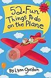 52 Fun Things to Do on the Plane, Lynn Gordon, 0811863727