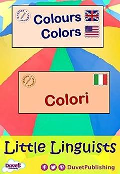 Colours / Colors / Colori: Little Linguists: English / Italian, Inglese / Italiano (English Edition) de [Publishing, Duvet]