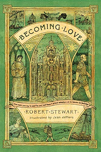(Becoming Love: One man's journey to meet his soul and have a grand adventure on El Camino de Santiago)