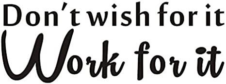 Don/'t Wish for It Work for It Wall Decal Inspirational Quote Vinyl Wall Sticker for Home,Sport Gym,Living Room,Classroom Motivational Saying Fitness Workout Success Wall Decal Wall Decorations,Black