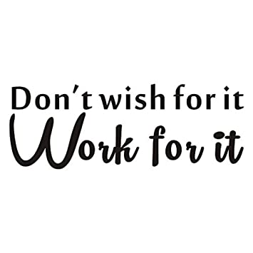 Amazon Dont Wish For It Work For It Wall Decal Inspirational