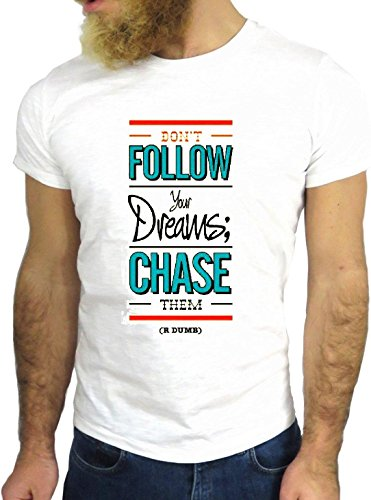 T SHIRT JODE Z1442 DON'T FOLLOW YOUR DREAMS CHASE THEM COOL FASHION NICE GGG24 BIANCA - WHITE S