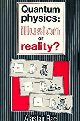 Quantum Physics : Illusion or Reality?