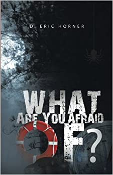 What Are You Afraid Of? by D. Eric Horner (2014-05-07)