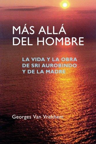 Más Allá del Hombre: La vida y la obra de Sri Aurobindo y de la Madre (Spanish Edition) ebook