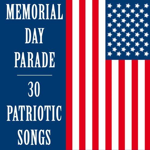 memorial day parade 30 patriotic songs - Patriotic Songs