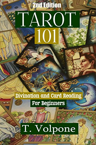Tarot Fortune Telling - Tarot: Divination and Card Reading For Beginner's (2nd Edition) (mediums, tarot cards, fortune telling, numerology, clairvoyance, empathy, wicca)