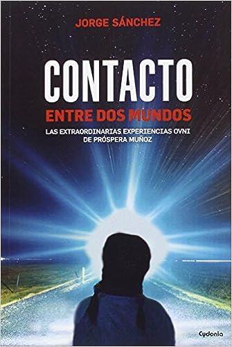 Contacto Entre Dos Mundos: Las extraordinarias experiencias ...