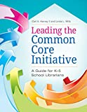Leading the Common Core Initiative: A Guide for K–5 School Librarians: A Guide for K–5 School Librarians