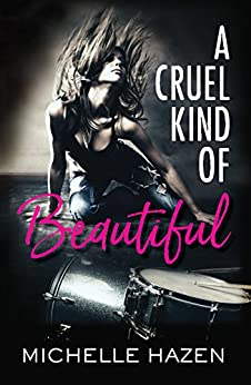 A Cruel Kind of Beautiful (Sex, Love, and Rock & Roll Book 1) by [Hazen, Michelle]