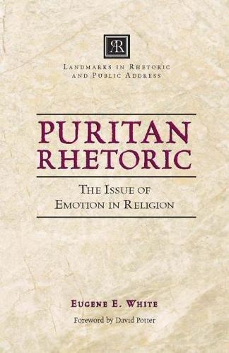 Puritan Rhetoric: The Issue of Emotion in Religion (Landmarks in Rhetoric and Public Address)