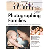 Photographing Families: Use Natural Light, Flash, Posing, and More to Create Professional Images