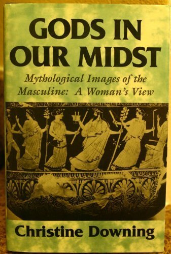 Gods in Our Midst: Mythological Images of the Masculine : A Woman's View