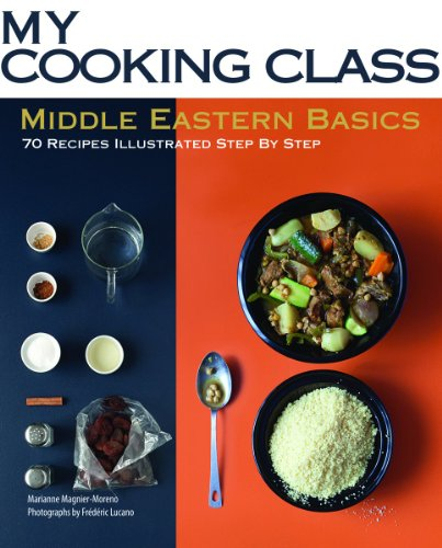 Middle Eastern Basics: 70 Recipes Illustrated Step by Step (My Cooking Class) by Marianne Magnier-Moreno