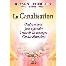 La Canalisation : Guide pratique pour apprendre à recevoir des messages d'autres dimensions (Esotérisme) (French Edition)