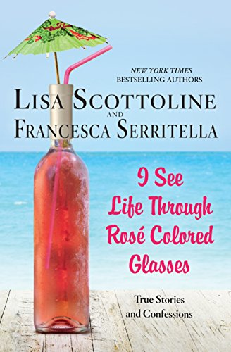 Book Cover: I See Life Through Rosé-Colored Glasses