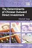 The Determinants of Chinese Outward Direct Investment, Hinrich Voss, 1848448961