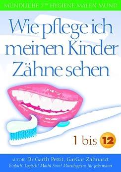 wie pflege ich meinen kinder z hne sehen 1 bis 12 german edition ebook dr garth. Black Bedroom Furniture Sets. Home Design Ideas