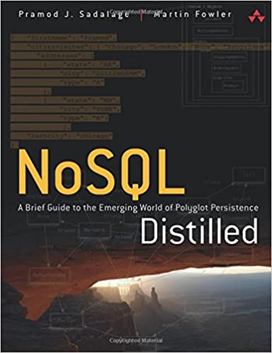 NoSQL Distilled A Brief Guide to the Emerging World of Polyglot Persistence
