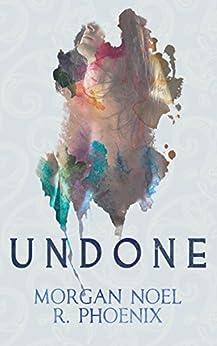 Undone by [Phoenix, R., Noel, Morgan]