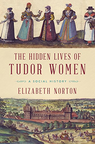 Book Cover: The Hidden Lives of Tudor Women: A Social History