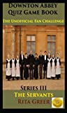 Downton Abbey Quiz Game Book: Unofficial Fan Challenge - The Servants