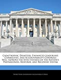 img - for Catastrophic Disasters: Enhanced Leadership, Capabilities, and Accountability Controls Will Improve the Effectiveness of the Nation's Preparedness, Response, and Recovery System book / textbook / text book