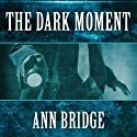 The Dark Moment Audiobook by Ann Bridge Narrated by Annie Hinkle