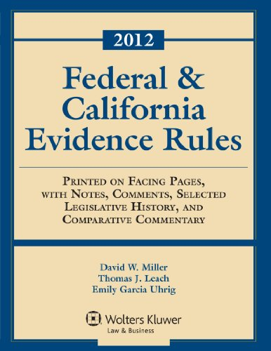 Federal & California Evidence Rules 2012: Printed on Facing Pages, with Notes, Comments, Selected Legislative Histor