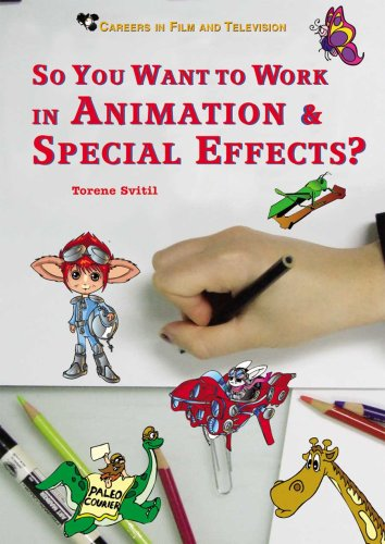 So You Want to Work in Animation & Special Effects? (Careers in Film and Television) PDF