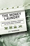 The Money Laundry: Regulating Criminal Finance in the Global Economy (Cornell Studies in Political Economy)