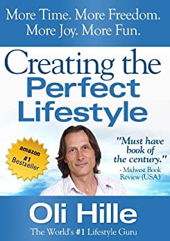 Creating the Perfect Lifestyle (Influenced by: Tony Robbins, Oprah Winfrey, Jesus, Jack Canfield, CS Lewis, Rick Warren, The Bible, Anthony Robbins, Oprah Book 1) by [Hille, Oli]