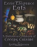 Eerie Elegance Eats: A Halloween Cookbook of Creepy Cuisine