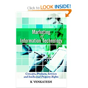 Marketing of Information Technology: Concepts, Products, Services and Intellectual Property Rights K Venkatesh