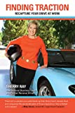 Finding Traction : Recapture Your Drive at Work, Ray, Sherry, 0989451801
