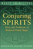 Conjuring Spirits: Texts and Traditions of Medieval Ritual Magic (Magic in History)