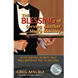 The Blessing Of Serving Another Man's Ministry: Seven Serving Secrets That Will Sentence You To Success