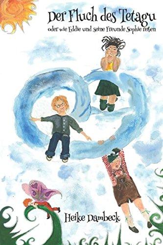Der Fluch des Tetagu: oder wie Eddie und seine Freunde Sophie retten (Eddie der Schutzengel, Band 1)