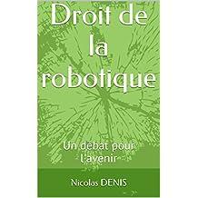 Droit de la robotique: Un débat pour l'avenir (Carnets de robotique t. 2) (French Edition)