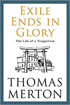 Exile Ends in Glory: The Life of a Trappistine Mother M. Berchmans, O.C.S.O. by Thomas Merton (2015-12-01)