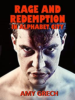 Rage and Redemption In Alphabet City by [Grech, Amy]