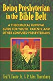Being Presbyterian in the Bible Belt: A Theological Survival Guide for Youth, Parents, & Other Confused Presbyterians by Ted V. Foote Jr. (2000-05-01)