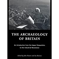 The Archaeology of Britain: An Introduction from the Upper Palaeolithic to the Industrial Revolution