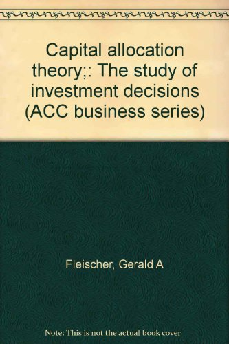 Capital allocation theory;: The study of investment decisions (ACC business series)