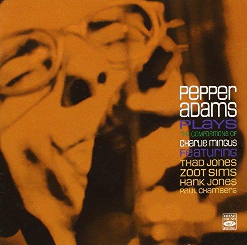 Spray Adams Pepper Adams Plays the Compositions of Charlie Mingus
